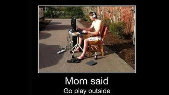 inyay/MOM said go play outside