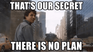 """inyay/That's our secret """"There is no plan"""""""