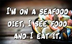 Inyay/I am on a seafood diet.