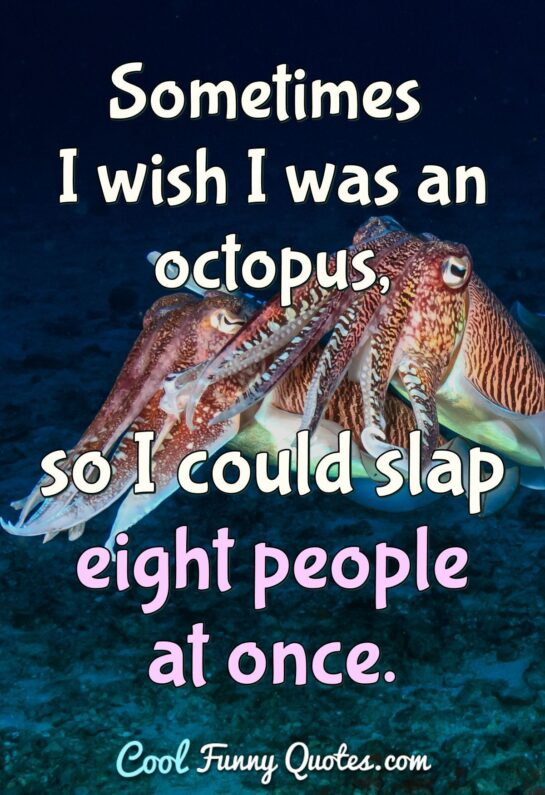 Inhyay/Sometimes I wish I was an Ocotpus.